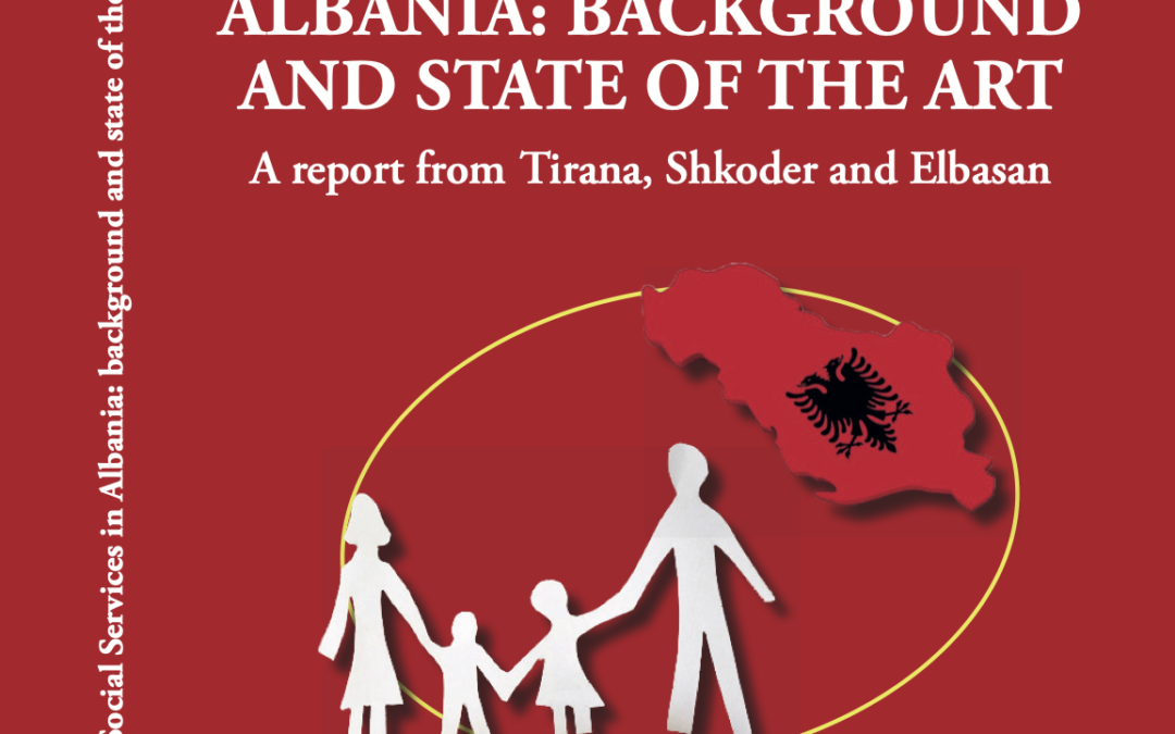 Social Services in Albania: Background and State of the Art. A report  from Tirana, Shkodër and Elbasan